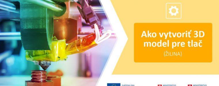 Ako vytvoriť 3D model pre tlač (Žilina)