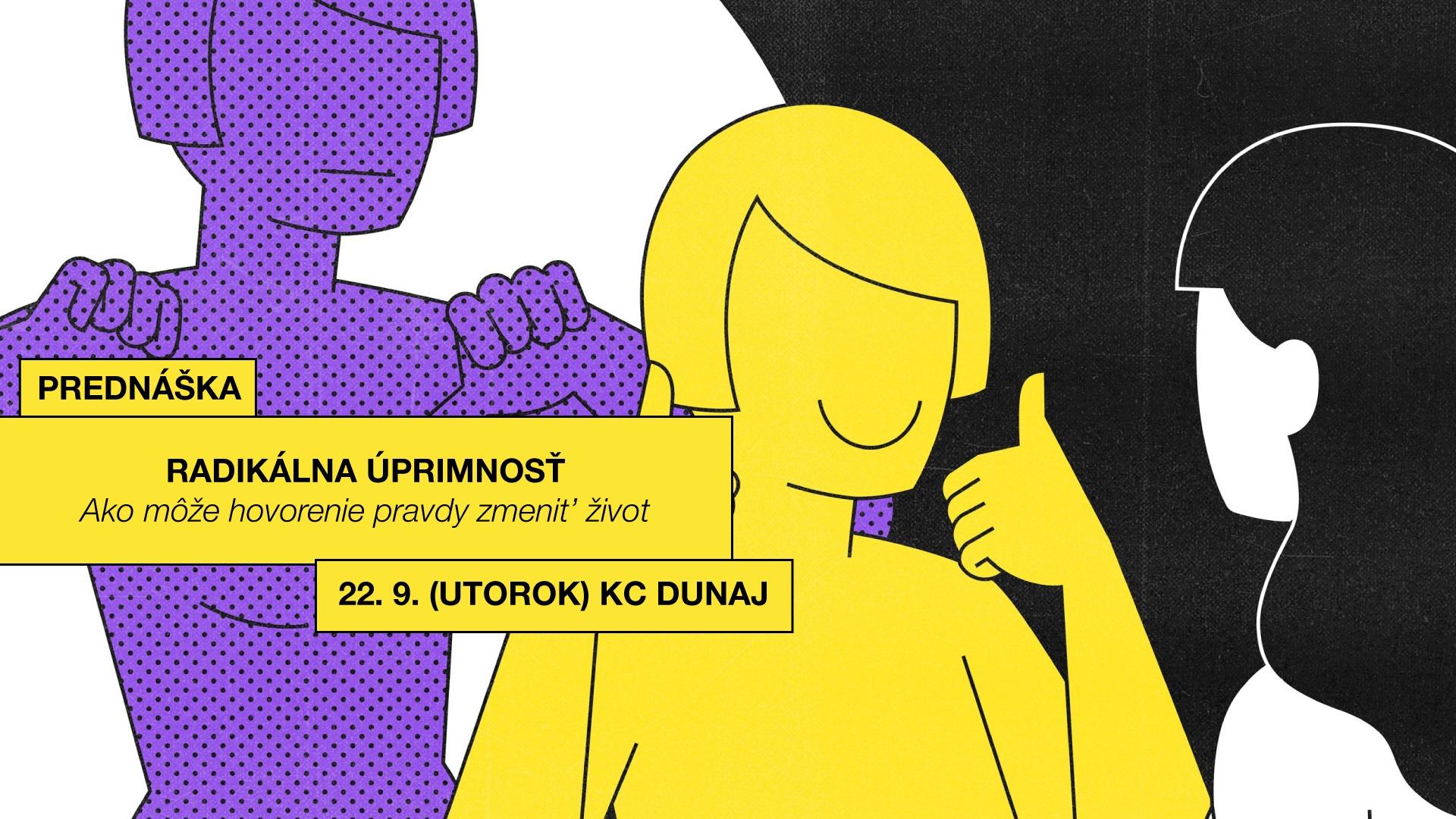 Radikálna úprimnosť — Prednáška | KC Dunaj~